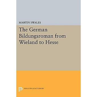 The German Bildungsroman from Wieland to Hesse by Martin Swales - 978