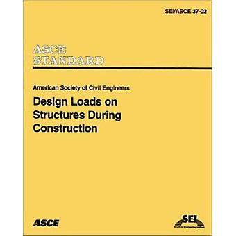 Design Loads on Structures during Construction - SEI/ASCE 37-02 by Am