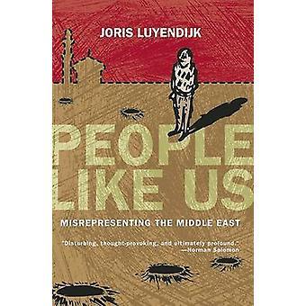 People Like Us - Misrepresenting the Middle East by Joris Luyendijk -