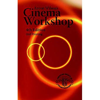 Anton Wilsons Cinema Workshop 4TH Edition by Wilson & Anton