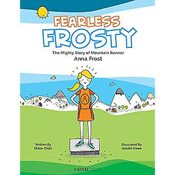 Fearless Frosty - The Mighty Story Of Mountain Runner Anna Frost by Ch
