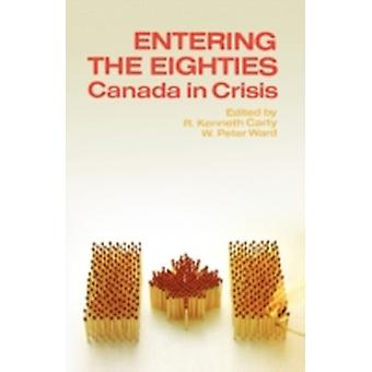 Entering the Eighties Canada in Crisis by Carty & R. Kenneth