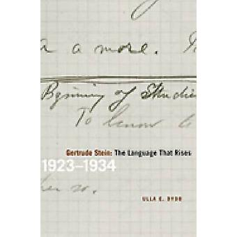 Gertrude Stein - The Language That Rises - 1923-1934 by Ulla E. Dydo -