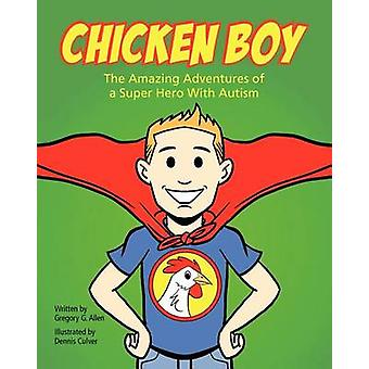 Chicken Boy The Amazing Adventures of a Super Hero with Autism by Allen & Gregory G.