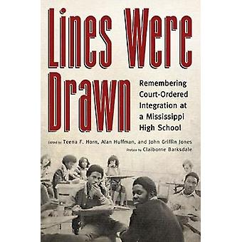 Lines Were Drawn Remembering CourtOrdered Integration at a Mississippi High School by Horn & Teena F
