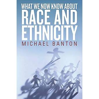 What We Now Know about Race and Ethnicity by Banton & Michael