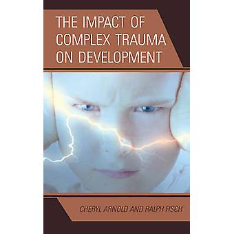 The Impact of Complex Trauma on Development by Cheryl Arnold - Ralph