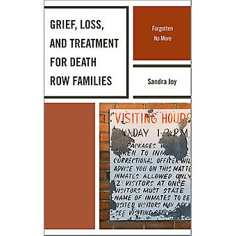 Grief Loss and Treatment for Death Row Families Forgotten No More by Joy