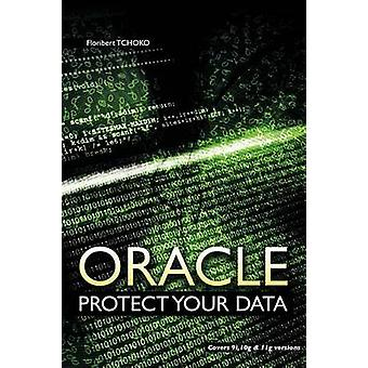 Oracle Protect Your Data by Tchoko & Floribert