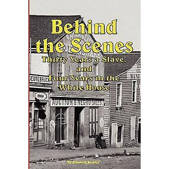Behind the Scenes  Thirty Years a Slave and Four Years in the White by Keckley & Elizabeth