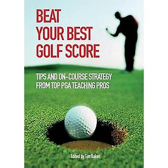 Beat Your Best Golf Score by Various Contributors