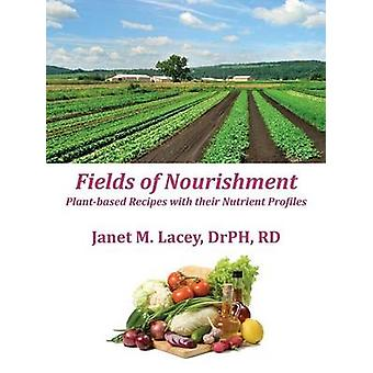 Fields of Nourishment PlantBased Recipes with Their Nutrient Profiles  Blackwhite by Lacey & Janet M.