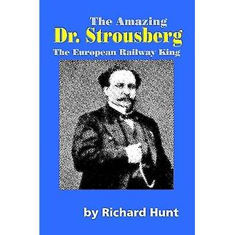 The Amazing Dr. Strousberg by Hunt & Richard