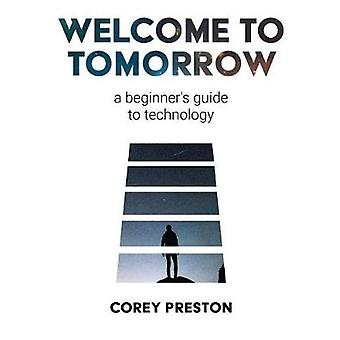Welcome to Tomorrow a beginners guide to technology by Preston & Corey