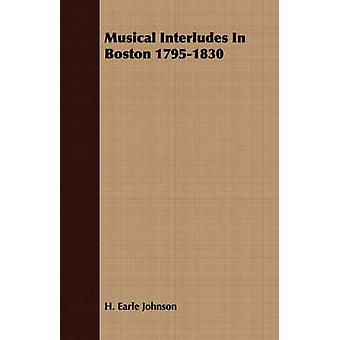 Musical Interludes In Boston 17951830 by Johnson & H. Earle