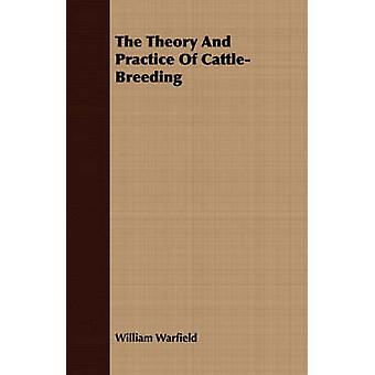 The Theory And Practice Of CattleBreeding by Warfield & William