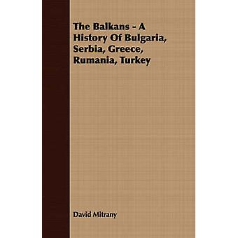 The Balkans  A History of Bulgaria Serbia Greece Rumania Turkey by Mitrany & David