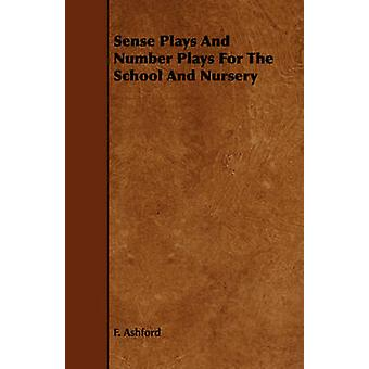 Sense Plays And Number Plays For The School And Nursery by Ashford & F.