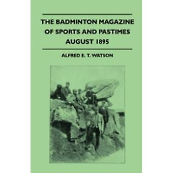 The Badminton Magazine Of Sports And Pastimes  August 1895  Containing Chapters On A North Derbyshire Moor Sport In the Stour The Championships Of Golf And Tarpon Fishing In Florida by Watson & Alfred E. T.