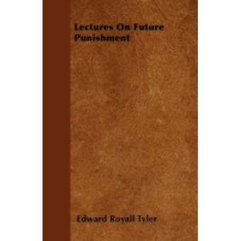 Lectures On Future Punishment by Tyler & Edward Royall