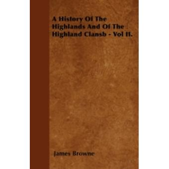 A History Of The Highlands And Of The Highland Clansb  Vol II. by Browne & James
