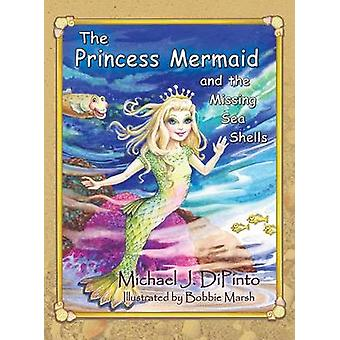 The Princess Mermaid and the Missing Sea Shells by DiPinto & Michael J.