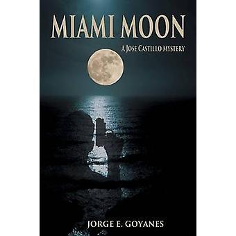 Miami Moon A Jose Castillo Mystery by Goyanes & Jorge E.