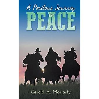 A Perilous Journey to Peace by Moriarty & Gerald A.