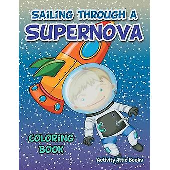 Sailing through a Supernova Coloring Book by Activity Attic Books