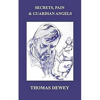Secrets Pain and Guardian Angels A Lifetime of Pain and the  Women Who Saved My Life by Dewey & Thomas