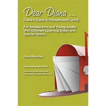 Dear Diana ... Dianas Guide To Independent Living For Adolescents and Young Adults With Different Learning Styles and Special Needs by Bilezikian & Diana