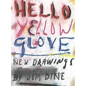 Jim Dine - Hello Yellow Glove - New Drawings by Jim Dine - 978386930484