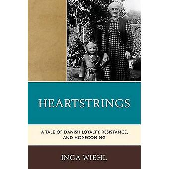Heartstrings A Tale of Danish Loyalty Resistance and Homecoming by Wiehl & Inga