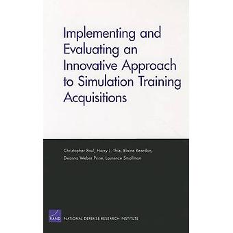 Implementing and Evaluating an Innovative Approach to Simulation Training Acquisitions by Paul & Christopher