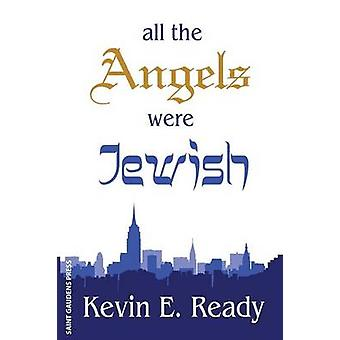 All the Angels were Jewish by Ready & Kevin E.