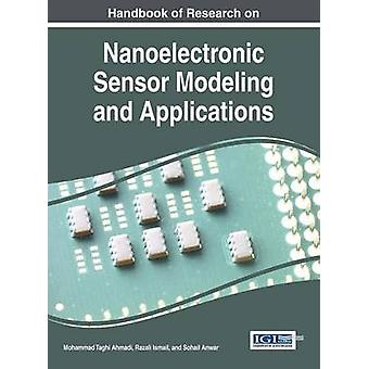 Handbook of Research on Nanoelectronic Sensor Modeling and Applications by Ahmadi & Mohammad Taghi