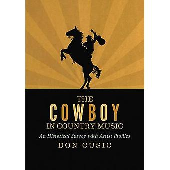 The Cowboy in Country Music - An Historical Survey with Artist Profile