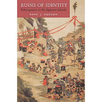 Ruins of Identity - Ethnogenesis in the Japanese Islands by Mark J. Hu