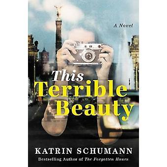 This Terrible Beauty - A Novel by Katrin Schumann - 9781542020800 Book