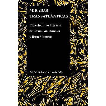 Miradas Transatlanticas - El Periodismo Literario De Elena Poniatowska