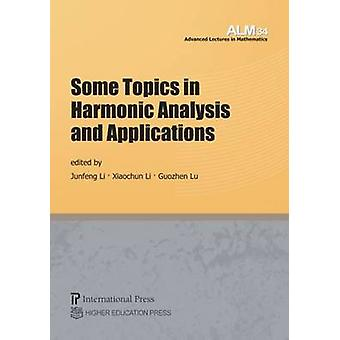 Some Topics in Harmonic Analysis and Applications by Junfeng Li - Xia