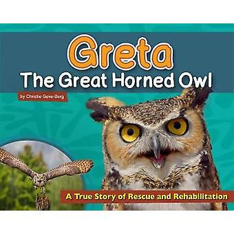 Greta the Great Horned Owl - A True Story of Rescue and Rehabilitation