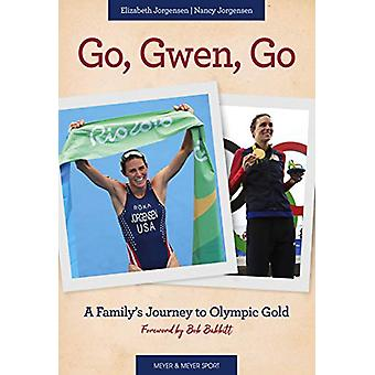 Go - Gwen - Go - A Family's Journey to Olympic Gold by Nancy Jorgensen