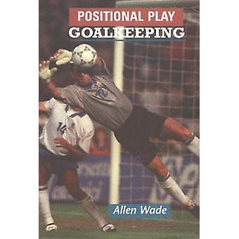 Positional Play - Goalkeeping by Allen Wade - 9781890946074 Book