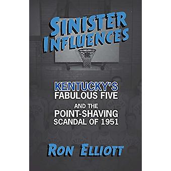 Sinister Influences - Kentucky's Fabulous Five and the Point-Shaving S