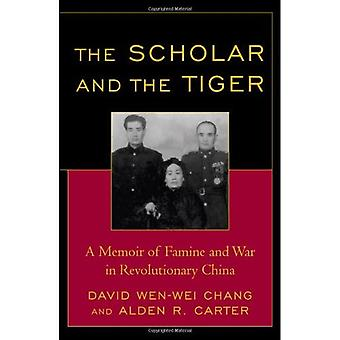The Scholar and the Tiger: A Memoir of Famine and War in Revolutionary China