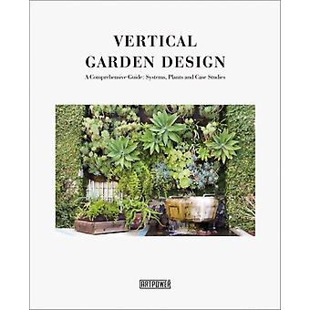 Vertical Garden Design  A Comprehensive Guide Systems Plants and Case Studies by Li Aihong