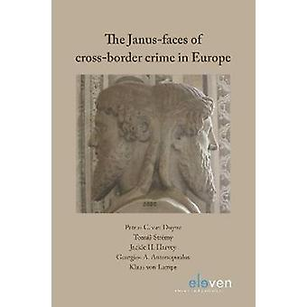 The Janus-faces of cross-border crime in Europe by Petrus C. van Duyn