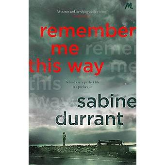 Remember Me This Way by Sabine Durrant - 9781444762488 Book