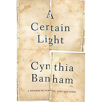 A Certain Light - A memoir of family - loss and hope by Cynthia Banham